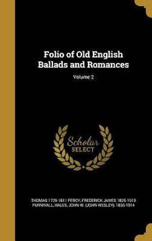 Bog, hardback Folio of Old English Ballads and Romances; Volume 2 af Frederick James 1825-1910 Furnivall, Thomas 1729-1811 Percy