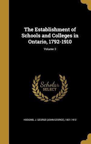 Bog, hardback The Establishment of Schools and Colleges in Ontario, 1792-1910; Volume 3