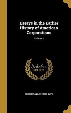 Bog, hardback Essays in the Earlier History of American Corporations; Volume 1 af Joseph Stancliffe 1885- Davis