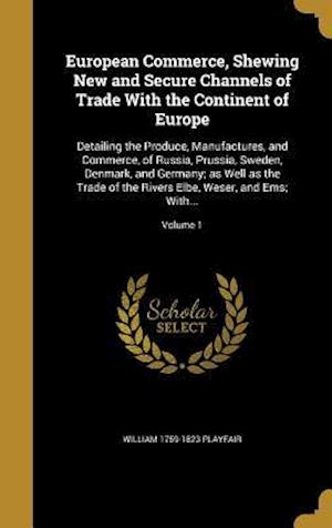 European Commerce, Shewing New and Secure Channels of Trade with the Continent of Europe af William 1759-1823 Playfair