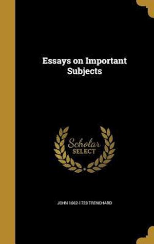 Essays on Important Subjects af John 1662-1723 Trenchard