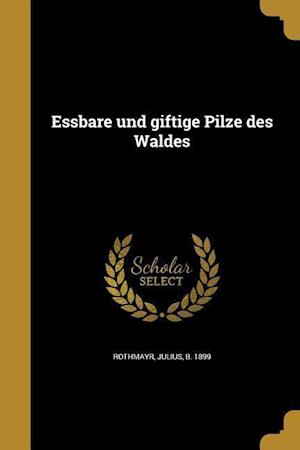 Bog, paperback Essbare Und Giftige Pilze Des Waldes