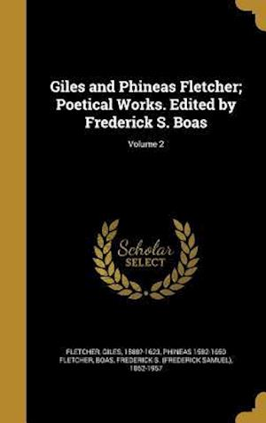Bog, hardback Giles and Phineas Fletcher; Poetical Works. Edited by Frederick S. Boas; Volume 2 af Phineas 1582-1650 Fletcher