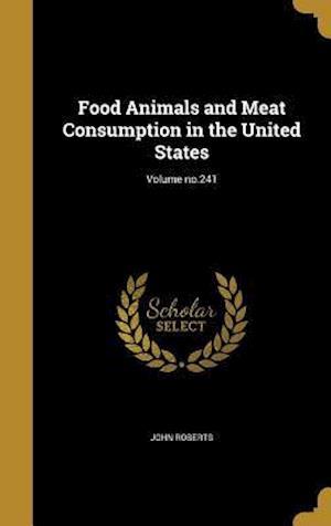 Bog, hardback Food Animals and Meat Consumption in the United States; Volume No.241 af John Roberts