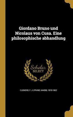 Bog, hardback Giordano Bruno Und Nicolaus Von Cusa. Eine Philosophische Abhandlung