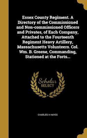 Bog, hardback Essex County Regiment. a Directory of the Commissioned and Non-Commissioned Officers and Privates, of Each Company, Attached to the Fourteenth Regimen af Charles H. Hayes