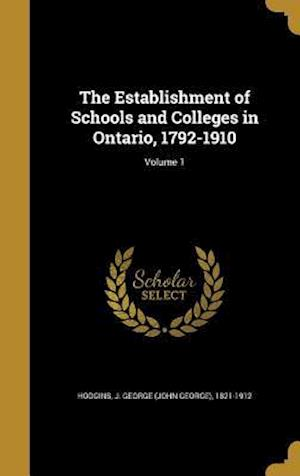 Bog, hardback The Establishment of Schools and Colleges in Ontario, 1792-1910; Volume 1