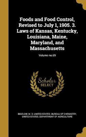 Bog, hardback Foods and Food Control, Revised to July 1, 1905. 3. Laws of Kansas, Kentucky, Louisiana, Maine, Maryland, and Massachusetts; Volume No.69