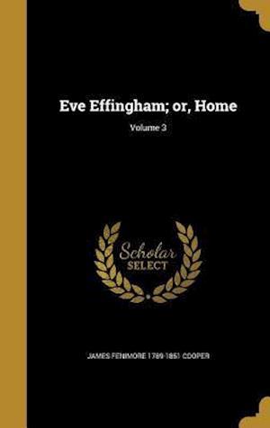 Bog, hardback Eve Effingham; Or, Home; Volume 3 af James Fenimore 1789-1851 Cooper