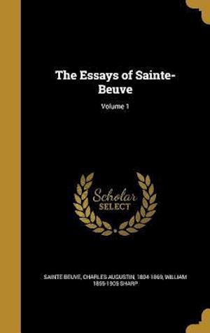 Bog, hardback The Essays of Sainte-Beuve; Volume 1 af William 1855-1905 Sharp