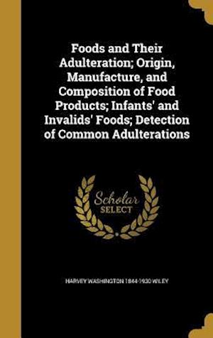 Bog, hardback Foods and Their Adulteration; Origin, Manufacture, and Composition of Food Products; Infants' and Invalids' Foods; Detection of Common Adulterations af Harvey Washington 1844-1930 Wiley