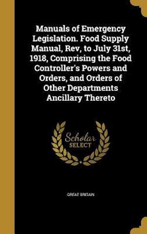 Bog, hardback Manuals of Emergency Legislation. Food Supply Manual, REV, to July 31st, 1918, Comprising the Food Controller's Powers and Orders, and Orders of Other