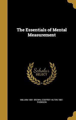 The Essentials of Mental Measurement af William 1881- Brown, Godfrey Hilton 1881- Thomson