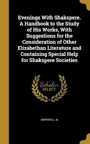 Bog, hardback Evenings with Shakspere. a Handbook to the Study of His Works, with Suggestions for the Consideration of Other Elizabethan Literature and Containing S