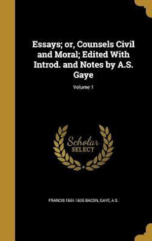 Bog, hardback Essays; Or, Counsels Civil and Moral; Edited with Introd. and Notes by A.S. Gaye; Volume 1 af Francis 1561-1626 Bacon