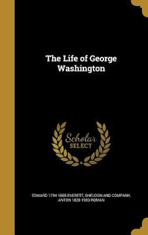 The Life of George Washington af Anton 1828-1903 Roman, Edward 1794-1865 Everett