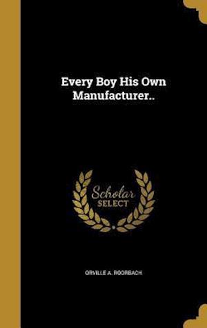 Bog, hardback Every Boy His Own Manufacturer.. af Orville A. Roorbach