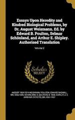 Essays Upon Heredity and Kindred Biological Problems, by Dr. August Weismann. Ed. by Edward B. Poulton, Selmar Schonland, and Arthur E. Shipley. Autho af August 1834-1914 Weismann