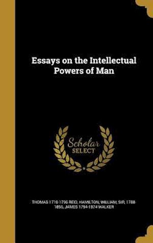 Essays on the Intellectual Powers of Man af James 1794-1874 Walker, Thomas 1710-1796 Reid