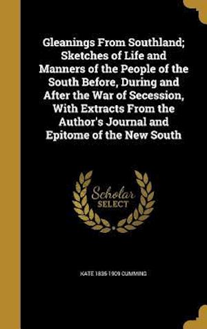 Bog, hardback Gleanings from Southland; Sketches of Life and Manners of the People of the South Before, During and After the War of Secession, with Extracts from th af Kate 1835-1909 Cumming