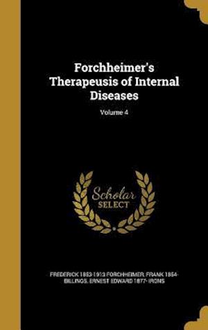 Forchheimer's Therapeusis of Internal Diseases; Volume 4 af Frederick 1853-1913 Forchheimer, Frank 1854- Billings, Ernest Edward 1877- Irons