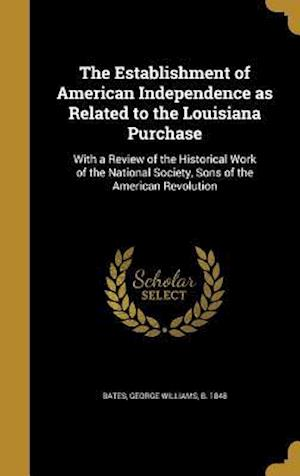 Bog, hardback The Establishment of American Independence as Related to the Louisiana Purchase