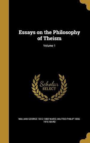 Essays on the Philosophy of Theism; Volume 1 af William George 1812-1882 Ward, Wilfrid Philip 1856-1916 Ward