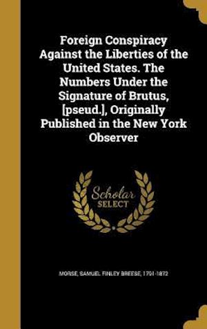 Bog, hardback Foreign Conspiracy Against the Liberties of the United States. the Numbers Under the Signature of Brutus, [Pseud.], Originally Published in the New Yo