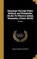 Gleanings Through Wales, Holland, and Westphalia. 4th Ed. to Which Is Added, Humanity; A Poem. 5th Ed; Volume 4 af Samuel Jackson 1749-1814 Pratt