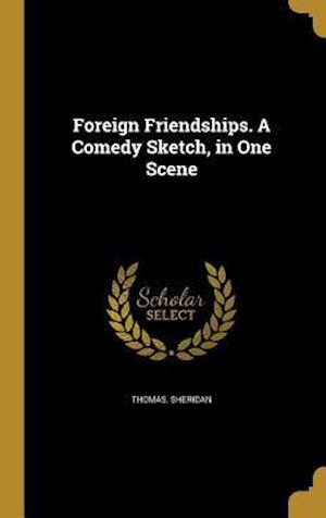 Bog, hardback Foreign Friendships. a Comedy Sketch, in One Scene af Thomas Sheridan