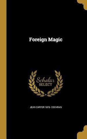 Foreign Magic af Jean Carter 1876- Cochran