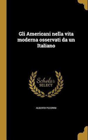 Bog, hardback Gli Americani Nella Vita Moderna Osservati Da Un Italiano af Alberto Pecorini