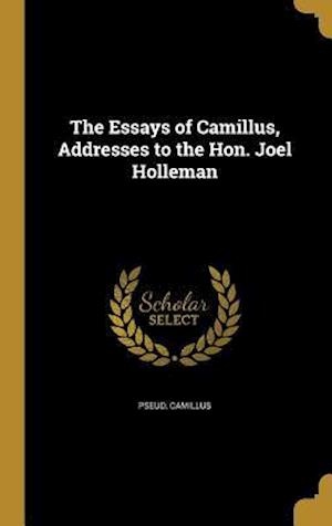 Bog, hardback The Essays of Camillus, Addresses to the Hon. Joel Holleman af Pseud Camillus