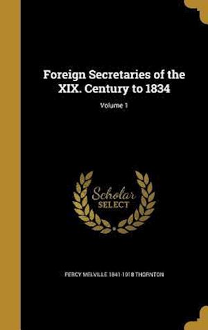 Foreign Secretaries of the XIX. Century to 1834; Volume 1 af Percy Melville 1841-1918 Thornton