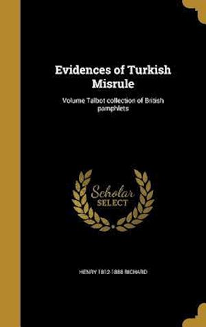 Evidences of Turkish Misrule; Volume Talbot Collection of British Pamphlets af Henry 1812-1888 Richard