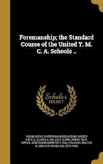 Foremanship; The Standard Course of the United Y. M. C. A. Schools .. af Harry 1879- Tipper, Wallace Clark