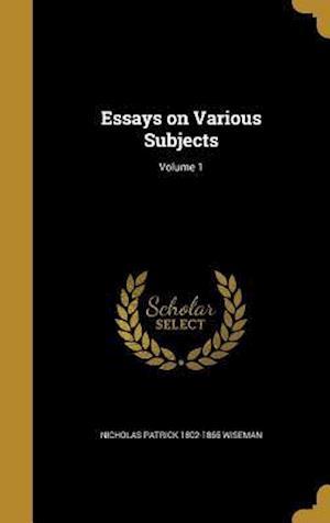 Bog, hardback Essays on Various Subjects; Volume 1 af Nicholas Patrick 1802-1865 Wiseman