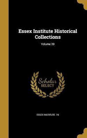 Bog, hardback Essex Institute Historical Collections; Volume 39