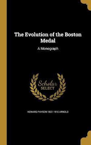 The Evolution of the Boston Medal af Howard Payson 1831-1910 Arnold