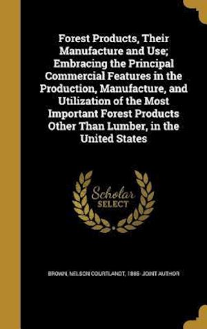 Bog, hardback Forest Products, Their Manufacture and Use; Embracing the Principal Commercial Features in the Production, Manufacture, and Utilization of the Most Im