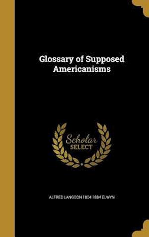 Bog, hardback Glossary of Supposed Americanisms af Alfred Langdon 1804-1884 Elwyn