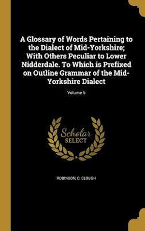 Bog, hardback A   Glossary of Words Pertaining to the Dialect of Mid-Yorkshire; With Others Peculiar to Lower Nidderdale. to Which Is Prefixed on Outline Grammar of