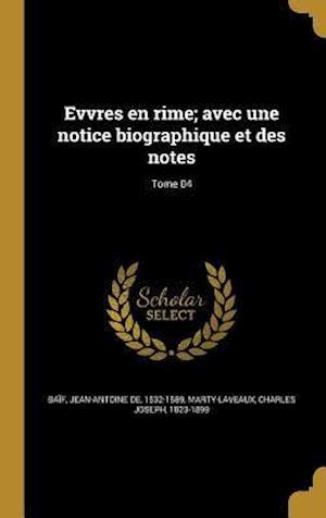 Bog, hardback Evvres En Rime; Avec Une Notice Biographique Et Des Notes; Tome 04