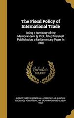 The Fiscal Policy of International Trade af Alfred 1842-1924 Marshall