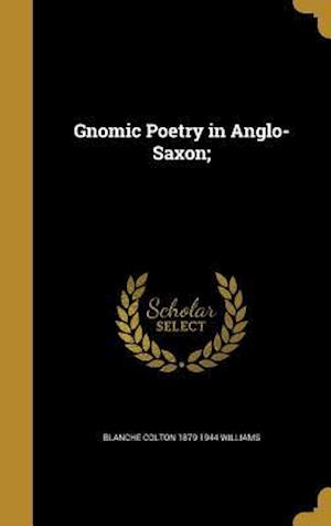 Bog, hardback Gnomic Poetry in Anglo-Saxon; af Blanche Colton 1879-1944 Williams