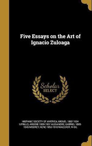 Five Essays on the Art of Ignacio Zuloaga af Arsene 1859-1937 Alexandre, Miguel 1862-1934 Utrillo