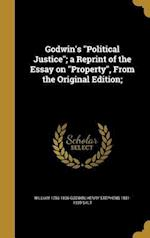Godwin's Political Justice; A Reprint of the Essay on Property, from the Original Edition; af William 1756-1836 Godwin, Henry Stephens 1851-1939 Salt