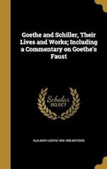 Goethe and Schiller, Their Lives and Works; Including a Commentary on Goethe's Faust af Hjalmar Hjorth 1848-1895 Boyesen