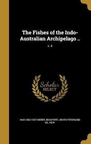 The Fishes of the Indo-Australian Archipelago ..; V. 4 af Max 1852-1937 Weber