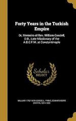 Forty Years in the Turkish Empire af William 1792-1878 Goodell